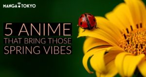 5 Anime That Bring Those Spring Vibes | MANGA.TOKYO Anime Recommendations